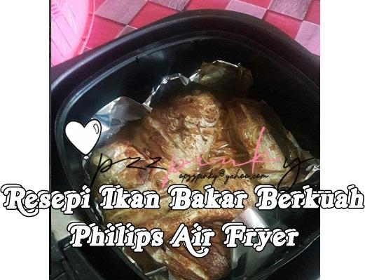 Resepi Ikan Bakar Berkuah Philips Air Fryer
