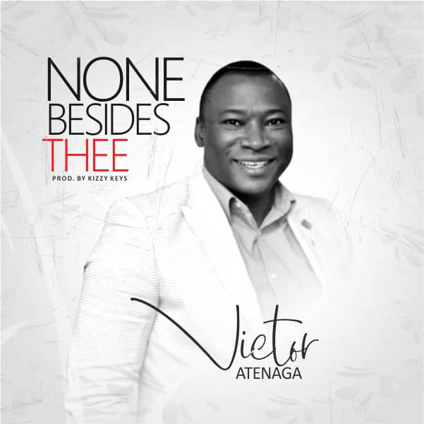 "NEW MUSIC: VICTOR ATENAGA - ""NONE BESIDES THEE"" 