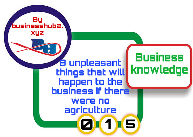 8 unpleasant things that will happen to the business if there were no agriculture