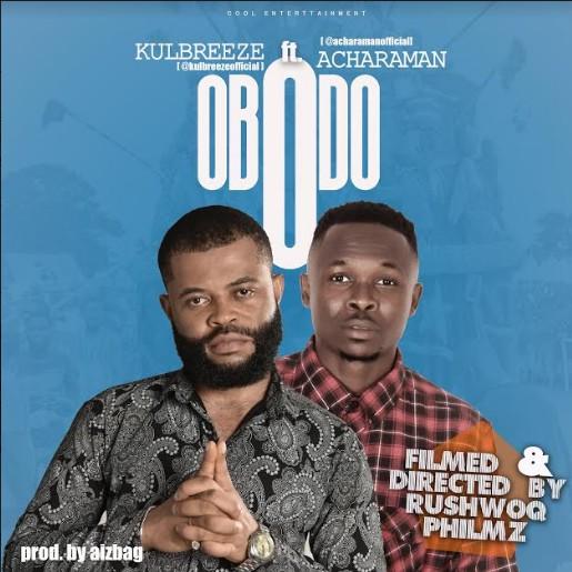 KulBreeze ft. Acharaman - Obodo #Arewapublisize