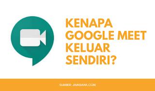 Kenapa Google Meet Keluar Sendiri?