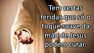 Tem certas feridas que só o toque suave da mão de Jesus podem curar.