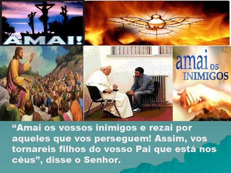 Resultado de imagem para 'Amai os vossos inimigos e rezai por aqueles que vos perseguem!'