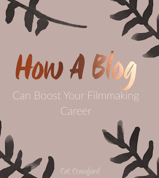 How A Blog Can Boost Your Filmmaking Career