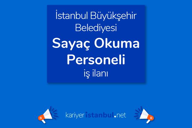 İstanbul Büyükşehir Belediyesi iştiraki İGDAŞ, sayaç okuma personeli alımı yapacak. Detaylar kariyeristanbul.net'te!