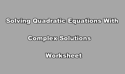Solving Quadratic Equations With Complex Solutions Worksheet.