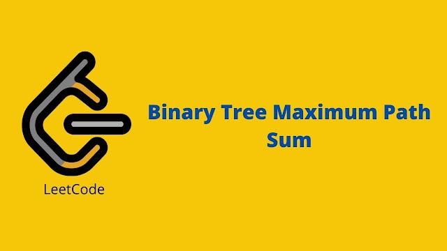 Leetcode Binary Tree Maximum Path Sum problem solution