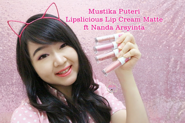 Mustika Puteri Lips Licious Lip Cream Matte Review ft. Nanda Arsyinta