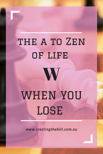 #AtoZChallenge - 2018 and W for When you lose, don't lose the lesson.