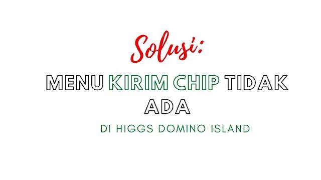 Tombol Kirim Chip Higgs Domino Tidak Ada