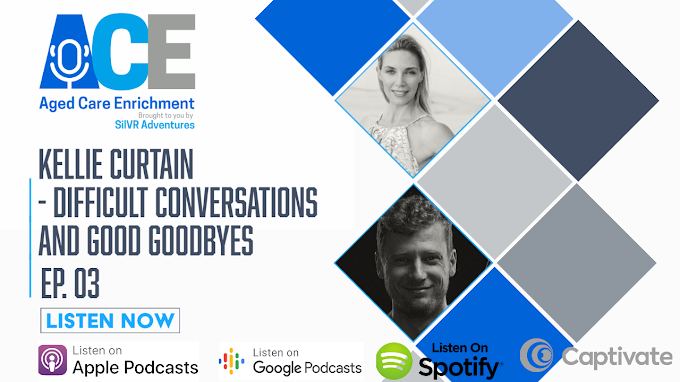 Ep. 03 Aged Care Enrichment Podcast: Kellie Curtain - Difficult Conversations and Good Goodbyes
