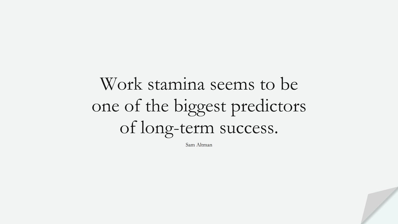 Work stamina seems to be one of the biggest predictors of long-term success. (Sam Altman);  #PerseveranceQuotes