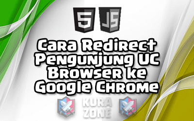 Cara Redirect Pengunjung UC Browser ke Google Chrome pada Blogger dan Wordpress
