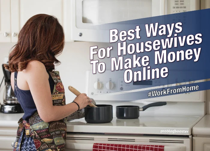 Best Ways For Housewives To Make Money Online