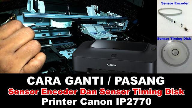 Cara Mengganti Sensor Printer Canon IP 2770, cara ganti sensor encoder, cara ganti sensor timing disk, cara ganti sensor encoder dan sensor timing disk, sensor encoder, sensor timing disk