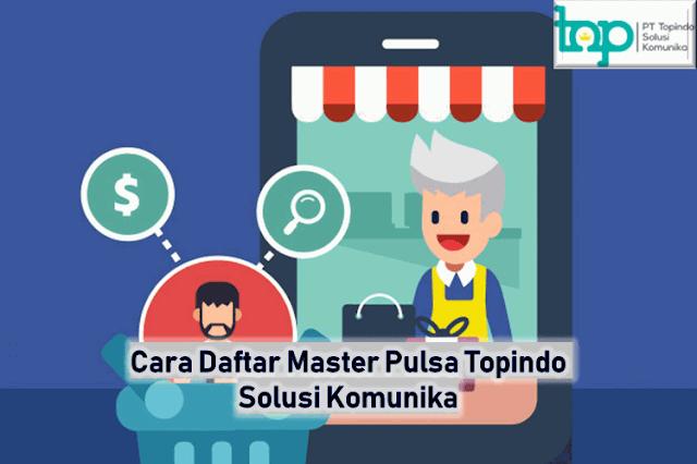 Cara Daftar Master Pulsa Topindopay Solusi Komunika
