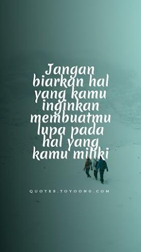Quotes : Jangan biarkan hal yang kamu inginkan membuatmu lupa