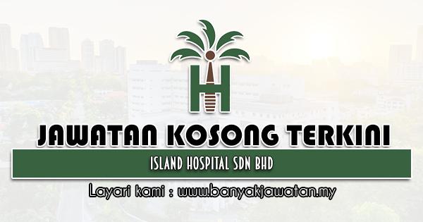 Jawatan Kosong 2021 di Island Hospital Sdn Bhd