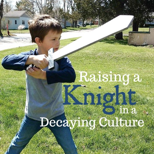 Raising a Knight in a Decaying Culture