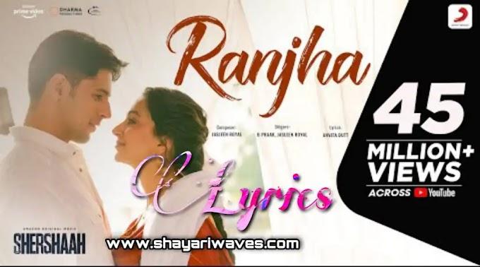 Ranjha Lyrics -B Praak and Jasleen Royal -Shershaah