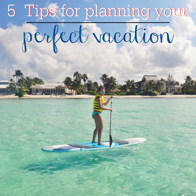 5 Tips for Planning Your Perfect Vacation