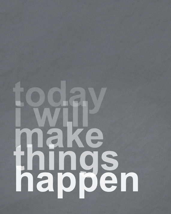 Today I Will Make Things Happen