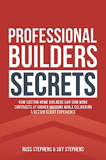 Professional Builders Secrets: How Custom Home Builders Can Sign More Contracts at Higher Margins While Delivering a Better Client Experience by Russ
