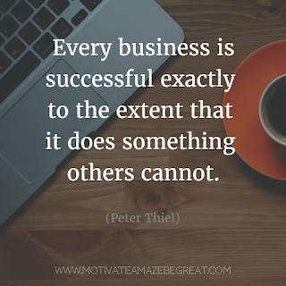 "Featured image of the article ""37 Inspirational Quotes About Life"": 24. ""Every business is successful exactly to the extent that it does something other cannot."" - Peter Thiel"