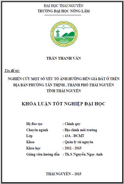 Nghiên cứu một số yếu tố ảnh hưởng đến giá đất ở trên địa bàn phường Tân Thịnh thành phố Thái Nguyên tỉnh Thái Nguyên