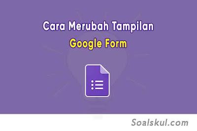 Cara Merubah Tampilan Google Form Menjadi Menarik (Custom Theme)