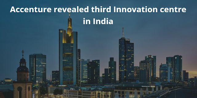Accenture revealed third Innovation centre in India