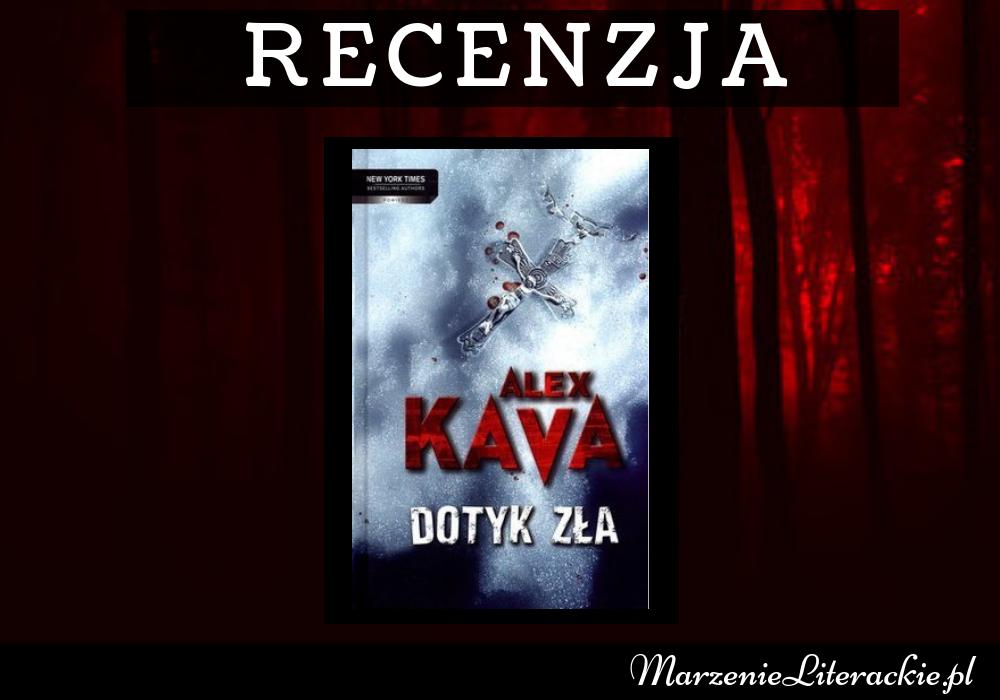 Alex Kava - Dotyk zła | Jakie piętno pozostawia po sobie czyste zło?