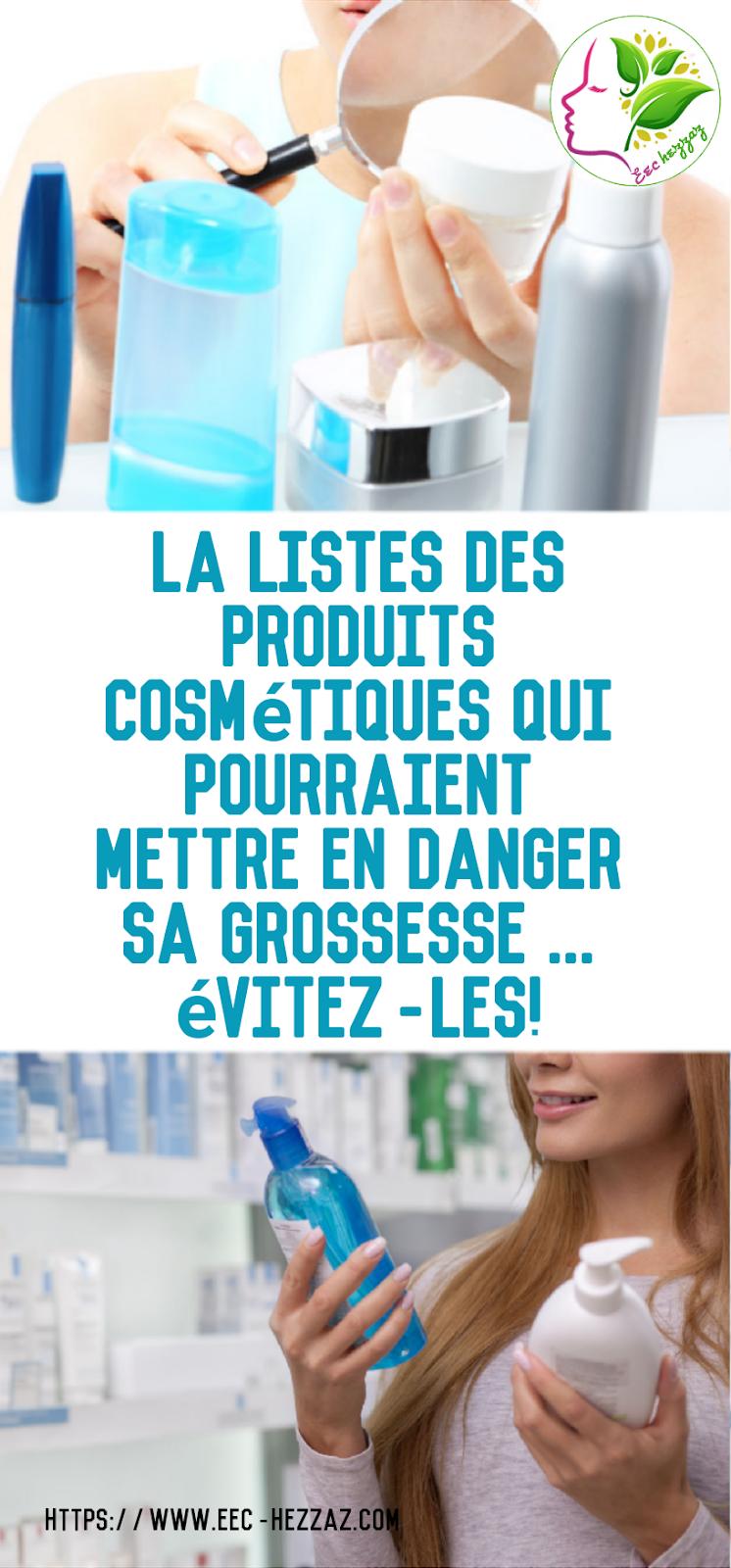 La listes des produits cosmétiques qui pourraient mettre en danger sa grossesse ... évitez-les!