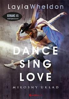 """Recenzja książki: """" Dance Sing Love. Miłośny układ""""- Layla Wheldon"""