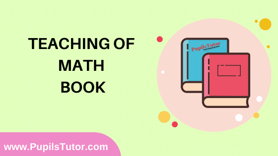 Teaching Of Math Book in English Medium Free Download PDF for B.Ed 1st And 2nd Year / All Semesters And All Courses - www.PupilsTutor.Com