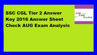 SSC CGL Tier 2 Answer Key 2016 Answer Sheet Check AUG Exam Analysis