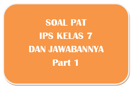 100+ Soal PAT IPS Kelas 7 dan Kunci Jawabannya I Part 1