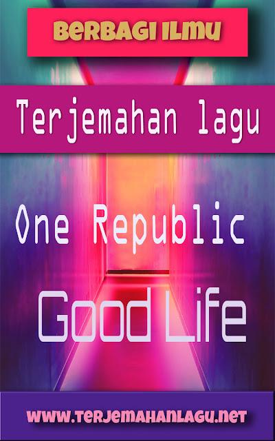 Terjemahan Lagu One Republic - Good Life