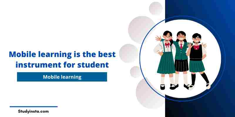 Mobile learning is the best instrument for student