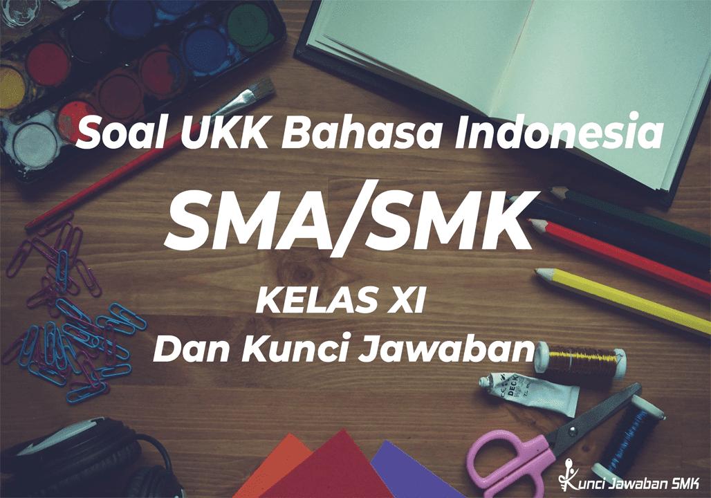 Soal Ukk Bahasa Indonesia Sma Smk Kelas Xi Kurikulum 2013 Dan Kunci Jawaban Tahun 2019