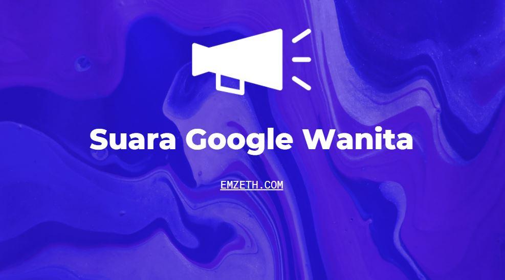 suara google wanita menarik