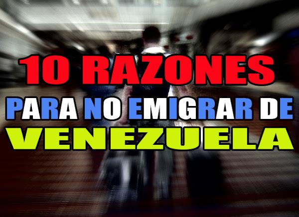 10 Razones para No Emigrar de Venezuela