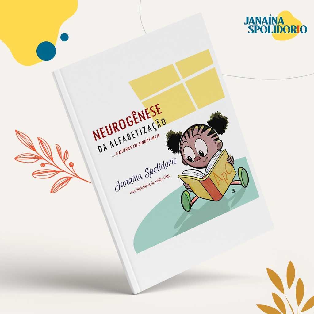 """A consultora e especialista em educação Janaína Spolidorio fará, no dia 10/11, às 19h30, o lançamento virtual de seu mais novo livro """"Neurogênese da Alfabetização... e outras coisinhas mais""""."""