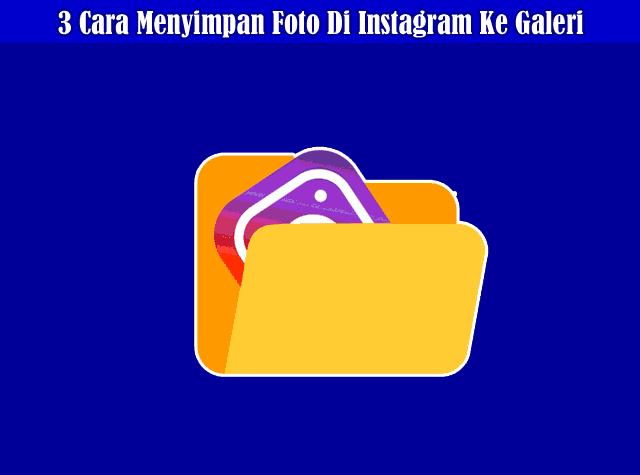 3 Cara Mudah Save atau Menyimpan Foto Di Instagram Ke Galeri