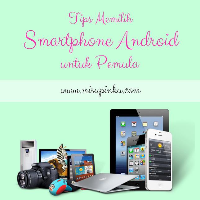 tips memilih smartphone android untuk pemula