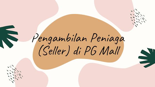 PENGAMBILAN PENIAGA (SELLER) DI PG MALL