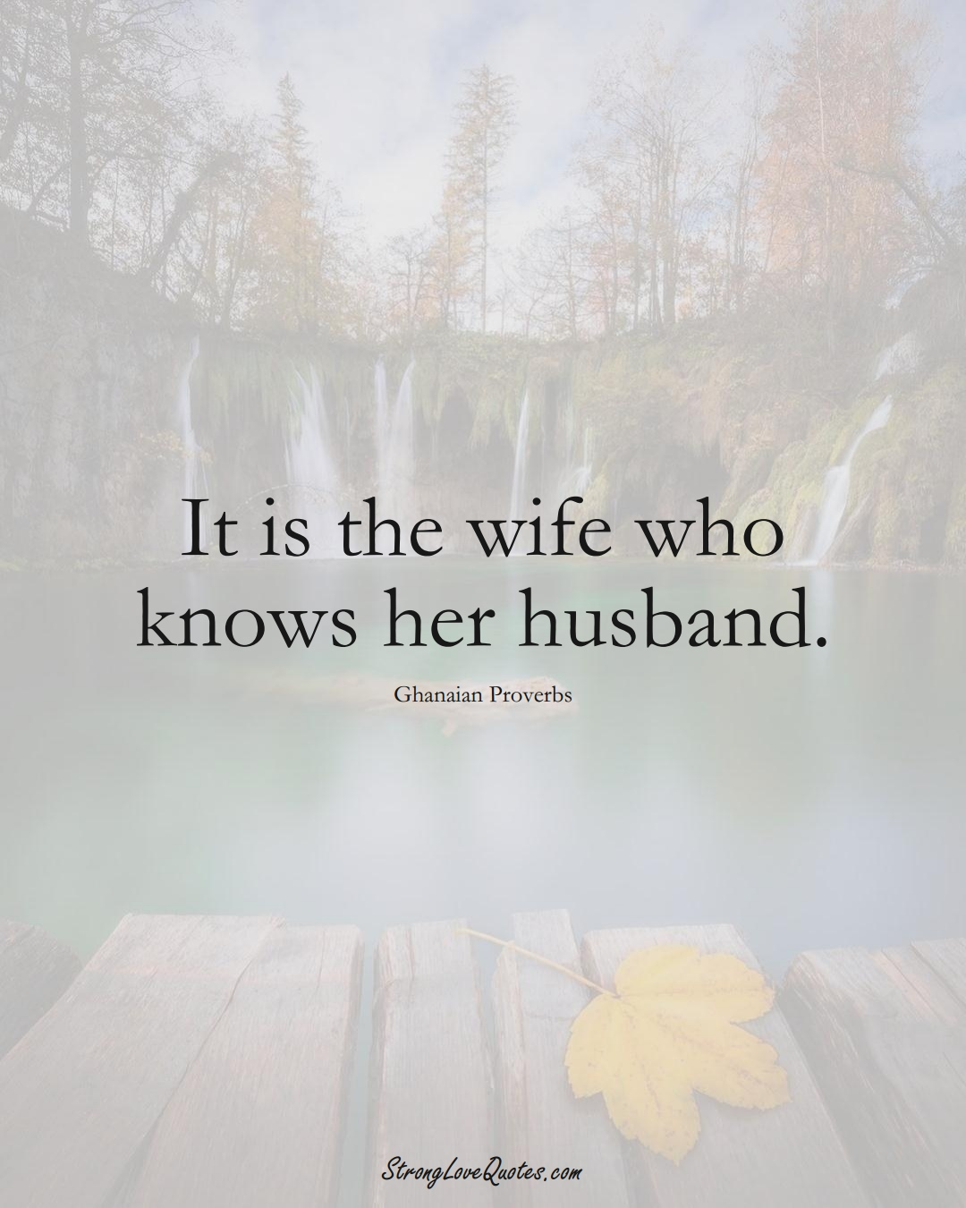 It is the wife who knows her husband. (Ghanaian Sayings);  #AfricanSayings