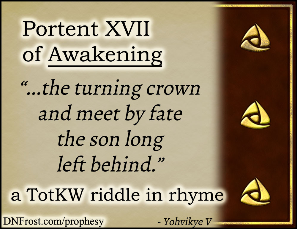 Portent XVII of Awakening: the turning crown and meet by fate www.DNFrost.com/prophesy #TotKW A riddle in rhyme by D.N.Frost @DNFrost13 Part of a series.