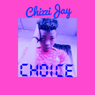 [Download Music] Chizzyjay  -  Choice (Prod. Endtunes)