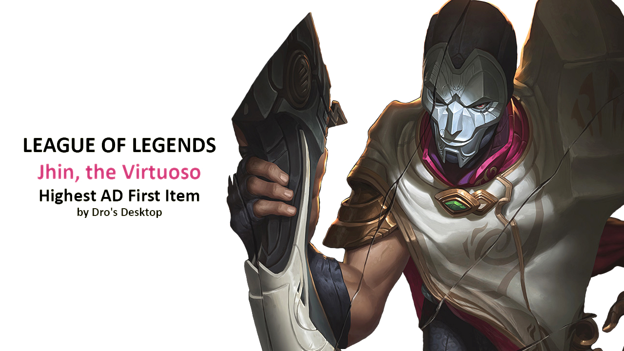 League of Legends - Jhin, the Virtuoso - Highest AD First Item by Dro's  Desktop